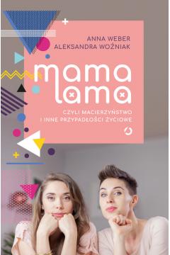 Mama lama, czyli macierzyństwo i inne przypadłości życiowe
