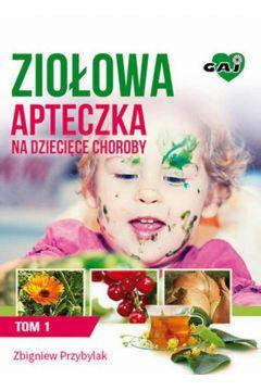 Ziołowa Apteczka na Dziecięce Choroby. Tom 1