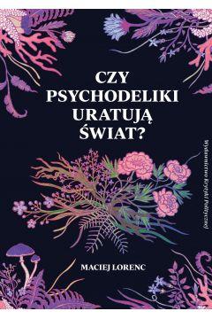 Czy psychodeliki uratują świat?