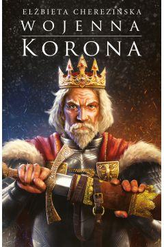 Odrodzone Królestwo. Tom 4. Wojenna korona