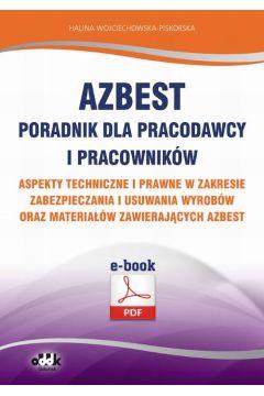 Azbest. Poradnik dla pracodawcy i pracowników. Aspekty techniczne i prawne w zakresie zabezpieczania i usuwania wyrobów oraz materiałów zawierających azbest (e-book)