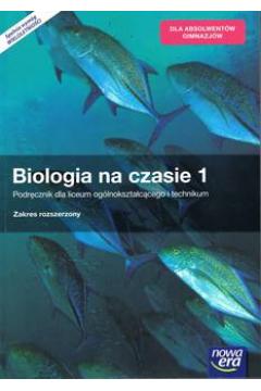 Biologia na czasie 1. Podręcznik dla liceum ogólnokształcącego i technikum. Zakres rozszerzony. Szkoły ponadgimnazjalne
