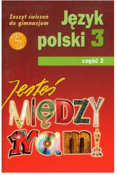 Między mani. Klasa 3. Część 2. Język polski. Zeszyt ćwiczeń. Gimnazjum