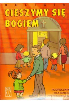 Cieszmy się Bogiem. Religia. Podręcznik dla dzieci czteroletnich