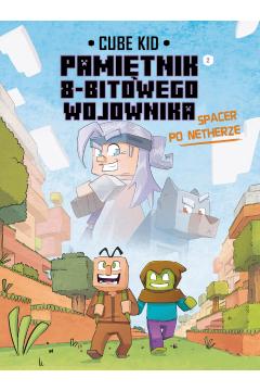 Spacer po Netherze. Minecraft. Pamiętnik 8-bitowego wojownika. Tom 2