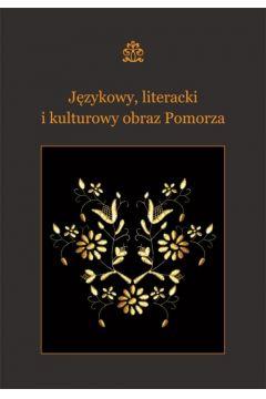 Językowy, literacki i kulturowy obraz Pomorza