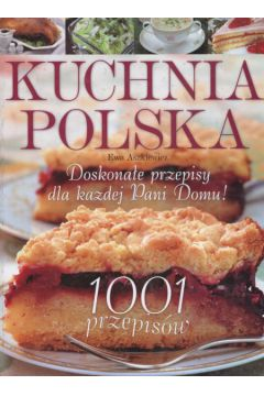 Kuchnia Polska 1001 Przepisów Ewa Aszkiewicz Twarda Oprawa