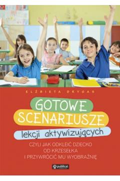 Gotowe scenariusze lekcji aktywizujących czyli jak odkleić dziecko od krzesełka i przywrócić mu wyobraźnię
