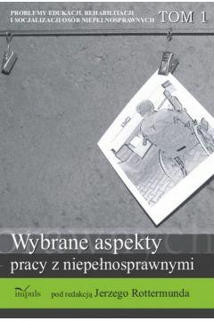 Problemy edukacji, rehabilitacji i socjalizacji osób niepełnosprawnych, t. 1