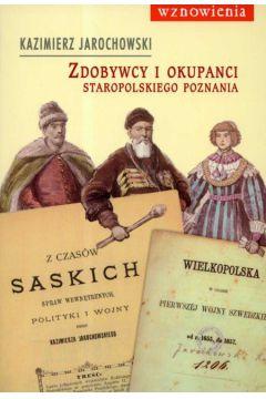 Zdobywcy i okupanci staropolskiego Poznania - Jarochowski Kazimierz
