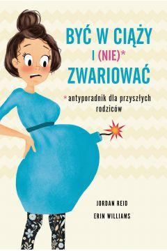 Być w ciąży i (nie) zwariować. Antyporadnik dla przyszłych rodziców