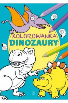 Dinozaury. Ciekawostki, kolorowanki, łamigłówki, zdjęcia
