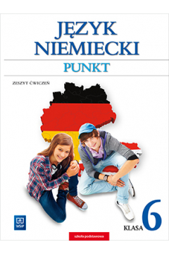 Punkt. Język niemiecki. Zeszyt ćwiczeń. Klasa 6. Kurs dla początkujących i kontynuujących naukę. Szkoła podstawowa