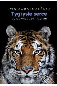 Tygrysie serce. Moje życie ze zwierzętami