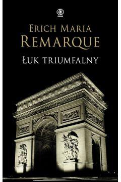 Łuk triumfalny - Erich Maria Remarque