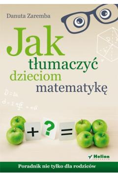 Jak tłumaczyć dzieciom matematykę. Poradnik...