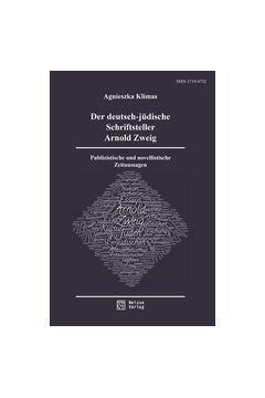 Der deutsch-jüdische Schriftsteller Arnold Zweig. Publizistische und novellistische Zeitaussagen