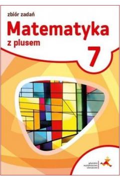 Matematyka z plusem. Zbiór zadań do 7 klasy szkoły podstawowej