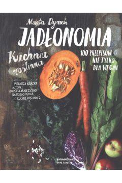 Jadłonomia. Kuchnia roślinna. 100 przepisów