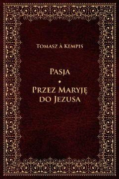 Pasja Przez Maryję do Jezusa