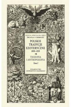 Polskie Tradycje Ezoteryczne 1890-1939 Tom I Teozofia i antropozofia