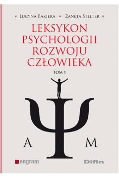 Leksykon psychologii rozwoju człowieka. Tom 1