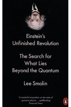 Einsteins Unfinished Revolution