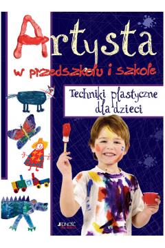 Artysta w przedszkolu i szkole. Techniki plastyczne dla dzieci