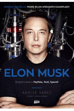 Elon Musk. Biografia twórcy PayPal, Tesla...