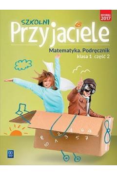 Szkolni przyjaciele. Matematyka. Podręcznik. Klasa 1. Część 2. Edukacja wczesnoszkolna