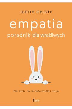 Empatia. Poradnik dla wrażliwych. Dla tych, co za dużo myślą i czują