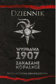 Dziennik. Wyprawa 1907. Zakazane kopalnie. Interaktywna gra książkowa