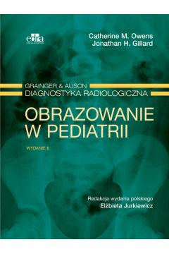 Grainger & Alison Diagnostyka radiologiczna. Obrazowanie w pediatrii