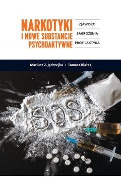Narkotyki i nowe substancje psychoaktywne. Zjawisko, zagrożenia, profilaktyka