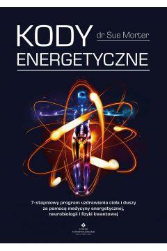 Kody Energetyczne. 7-stopniowy program uzdrawiania ciała i duszy za pomocą medycyny energetycznej, neurobiologii i fizyki kwantowej