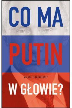 Co ma Putin w głowie?
