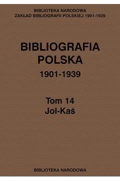 Bibliografia polska 1901-1939 Tom 14 Jol-Kaś