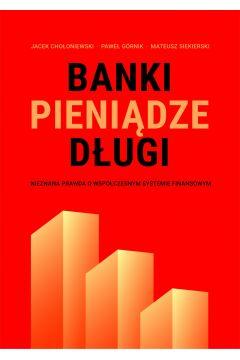 Banki, pieniądze, długi. Nieznana prawda o współczesnym systemie finansowym