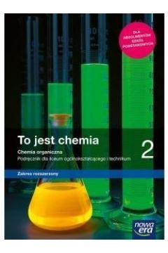 To jest chemia 2. Chemia organiczna. Podręcznik dla liceum ogólnokształcącego i technikum. Zakres rozszerzony. Szkoły ponadpodstawowe