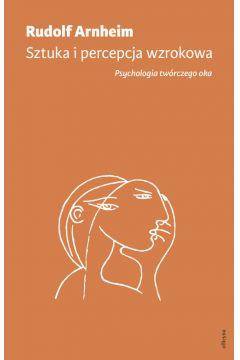 Sztuka i percepcja wzrokowa. Psychologia twórczego oka