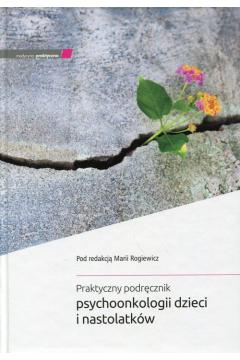 Praktyczny podręcznik psychoonkologii dzieci i nastolatków
