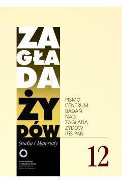Zagłada Żydów. Studia i Materiały nr 12 R. 2016