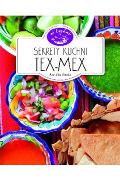 Sekrety kuchni Tex-Mex. W kuchni