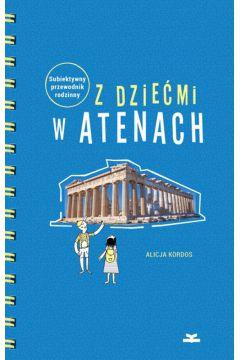 Z dziećmi w Atenach Subiektywny przewodnik rodzinny