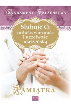Ślubuję Ci miłość, wierność i uczciwość małżeńską