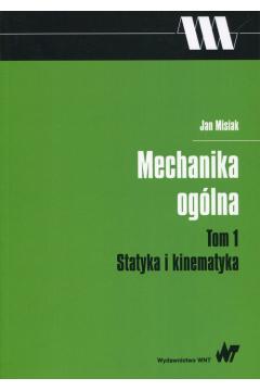 Mechanika ogólna. Tom 1. Statyka i kinematyka