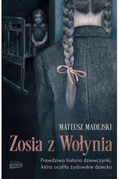 Zosia z Wołynia. Prawdziwa historia dziewczynki, która ocaliła żydowskie dziecko