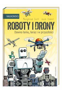 Roboty i drony. Dawno temu, teraz i w przyszłości