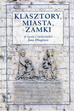 Klasztory miasta zamki w życiu i twórczości Jana Długosza