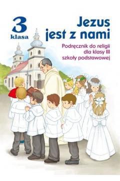Jezus jest z nami. Podręcznik do religii dla klasy 3 szkoły podstawowej